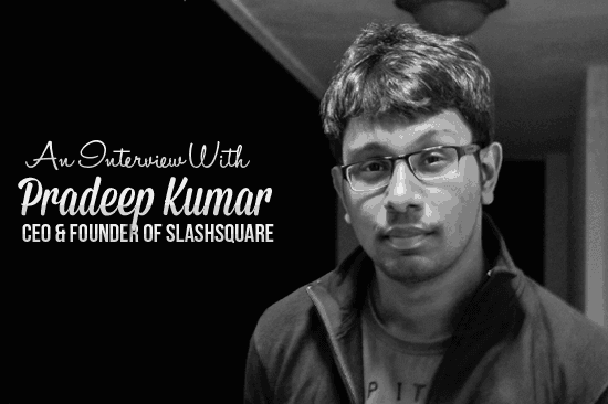 Interview with Pradeep Kumar – CEO & Founder of Slashsquare