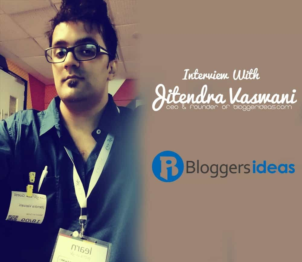 interview with jitendra-veswani from bloggerideas