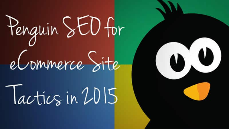 Penguin SEO for eCommerce Site Tactics in 2015