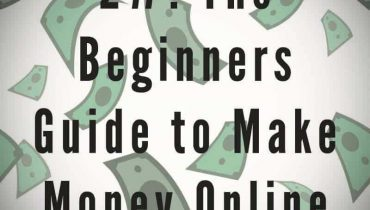 The Beginners Guide to Make Money Online