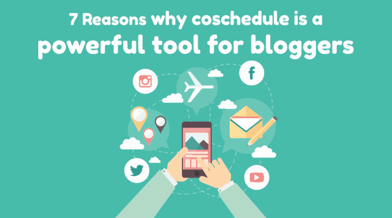 7 Reasons Why CoSchedule is a Powerful Tool for Bloggers