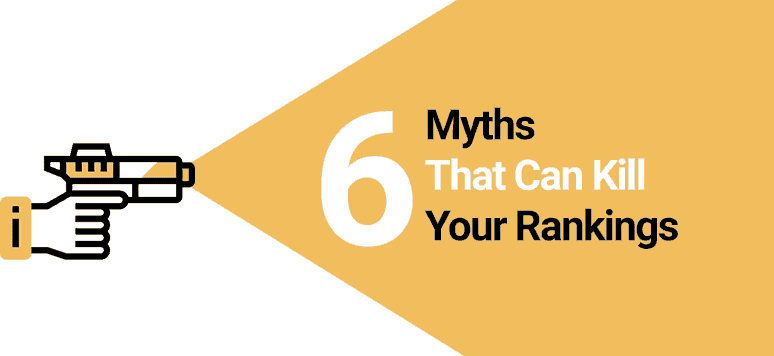 6 Myths That Could Kill Your Rankings