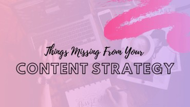 Things missing from your Content Strategy
