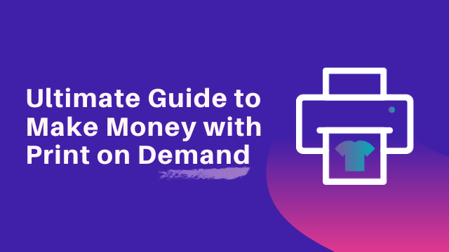 Ultimate Guide to Make Money with Print on Demand