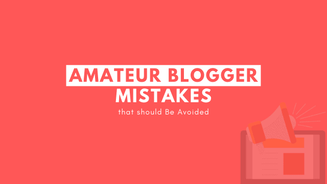 13 Amateur Blogger Mistakes That Should Be Avoided