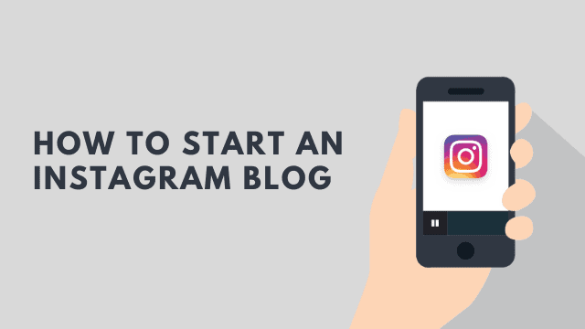 How to Start an Instagram Blog in 2020 [6 Easy Steps for Beginners]