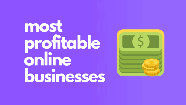 Most Profitable Online Businesses of 2020 to Make Money